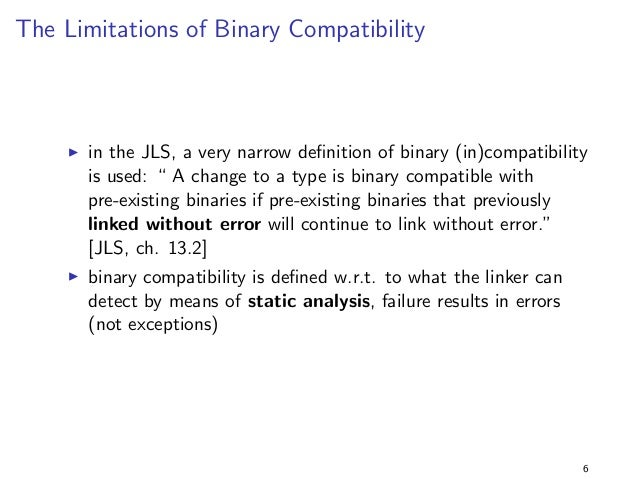 The Limitations of Binary Compatibility  I in the JLS, a very narrow de