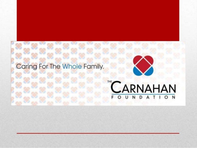 What does The Carnahan Foundation do?  The Carnahan Foundation offers assistance to families in need while they are going ...