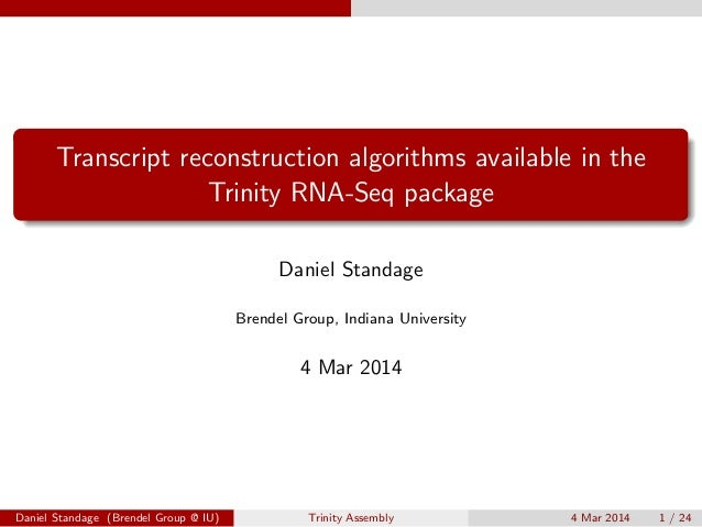 Transcript reconstruction algorithms available in the Trinity RNA-Seq package Daniel Standage Brendel Group, Indiana Unive...