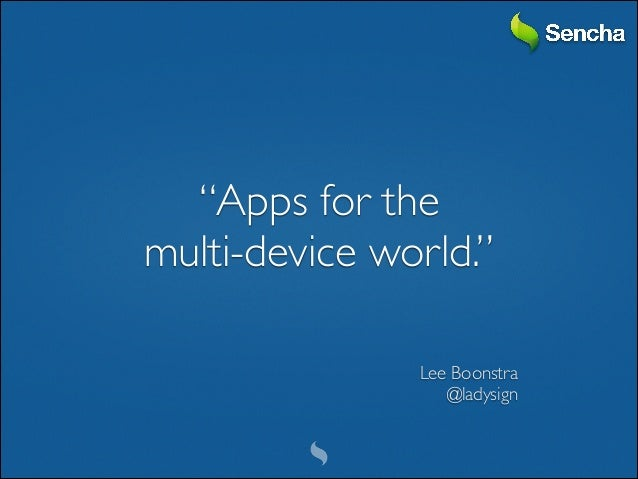 """Apps for the 	  multi-device world."" Lee Boonstra	  @ladysign"