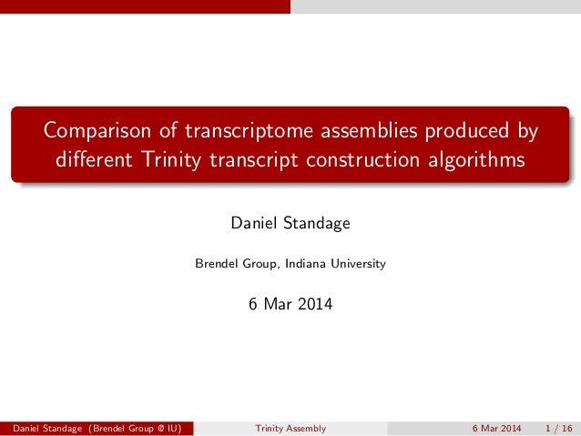 Comparison of transcriptome assemblies produced by different Trinity transcript construction algorithms Daniel Standage Bre...