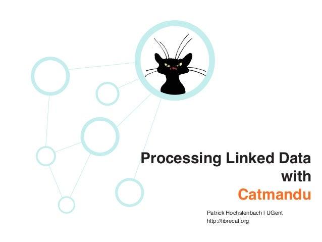 Processing Linked Data with Catmandu Patrick Hochstenbach | UGent http://librecat.org