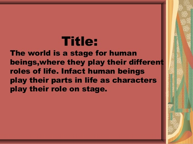Life is like a stage essay definition