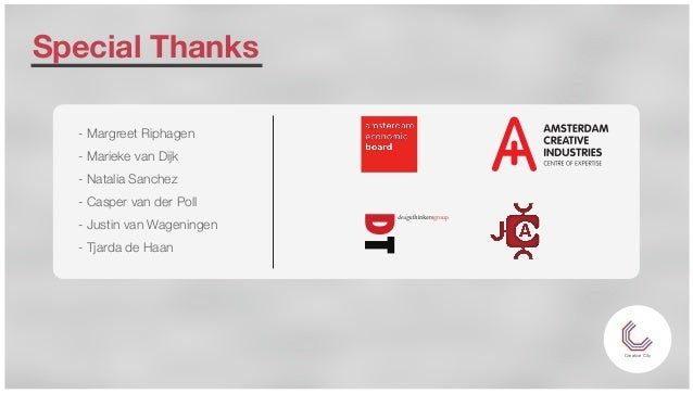 Special Thanks Creative City - Margreet Riphagen - Marieke van Dijk - Natalia Sanchez - Casper van der Poll - Justin van W...