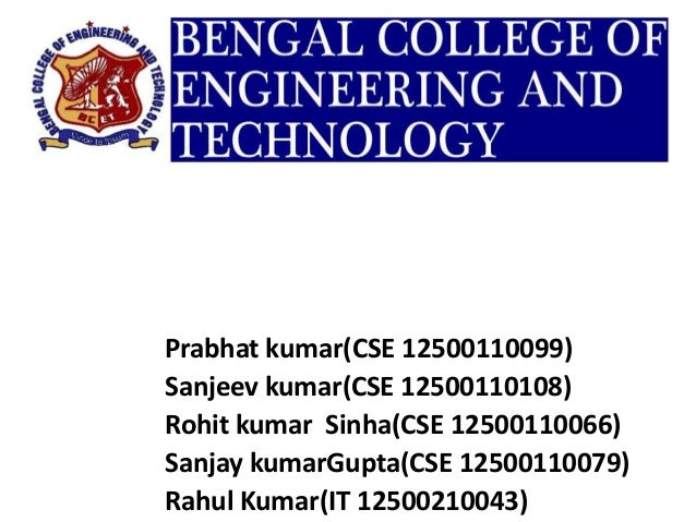 Prabhat kumar(CSE 12500110099) Sanjeev kumar(CSE 12500110108) Rohit kumar Sinha(CSE 12500110066) Sanjay kumarGupta(CSE 125...