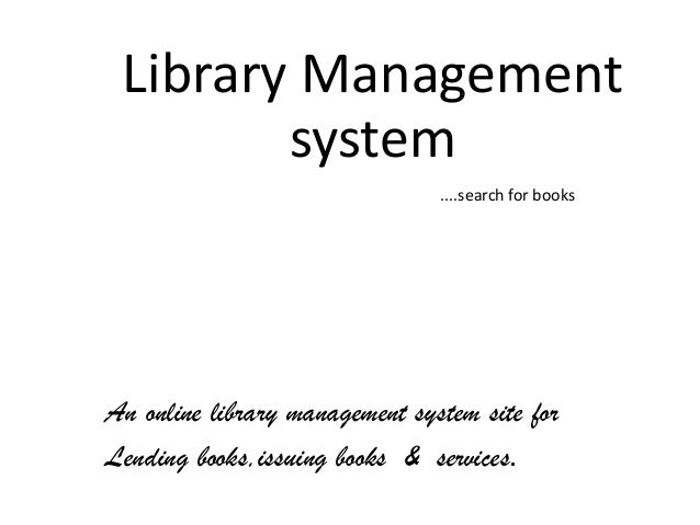 library management system questionaire Seem to have been largely ignored by library management in developing  countries  a questionnaire to measure the service quality of university libraries  was used and a total  service, information quality and system quality.