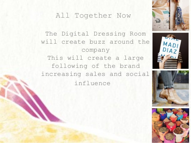 All Together Now The Digital Dressing Room will create buzz around the company This will create a large following of the b...