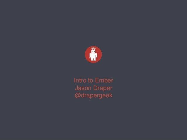 Intro to Ember Jason Draper @drapergeek