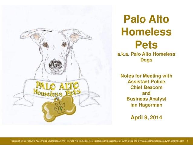 Presentation for Palo Alto Asst. Police Chief Beacom 4/9/14 | Palo Alto Homeless Pets | paloaltohomelesspets.org | Cynthia...