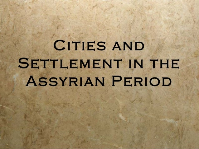 Cities and Settlement in the Assyrian Period