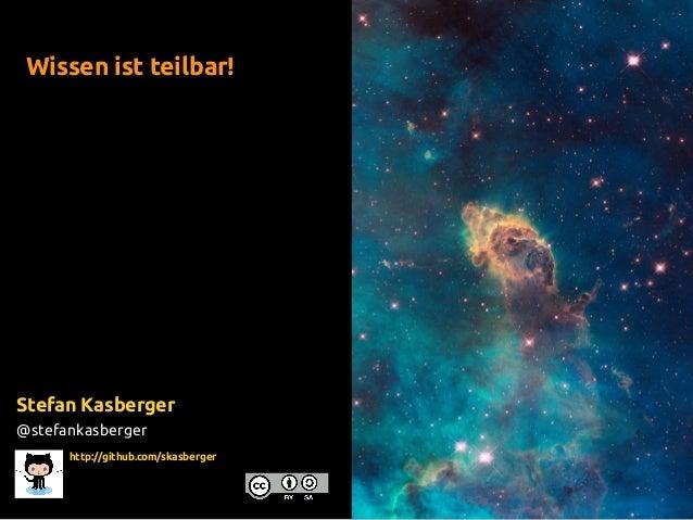 http://github.com/skasberger Wissen ist teilbar! Stefan Kasberger @stefankasberger