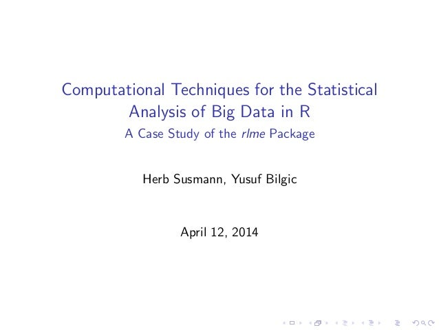Computational Techniques for the Statistical Analysis of Big Data in R A Case Study of the rlme Package Herb Susmann, Yusu...