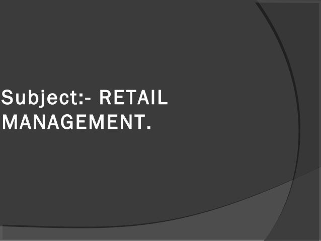 Subject:- RETAIL MANAGEMENT.
