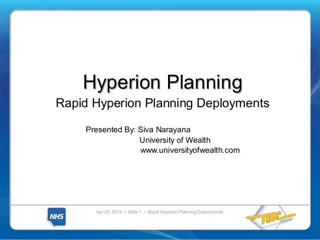 Apr 25, 2014 / Slide 1 / Rapid Hyperion Planning Deployments Hyperion PlanningHyperion Planning Rapid Hyperion Planning De...