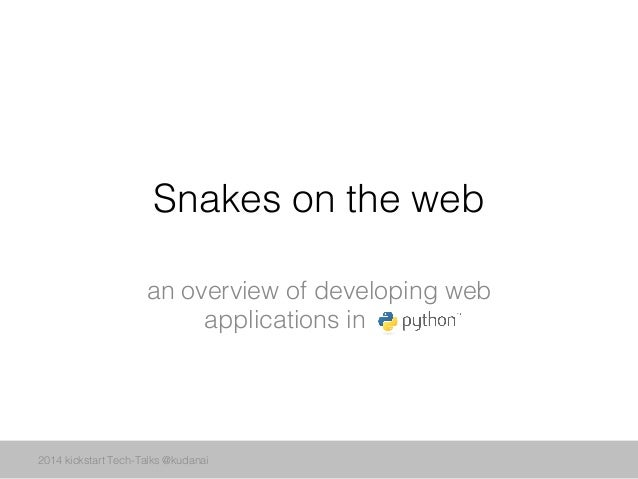 Snakes on the web! an overview of developing web applications in .! 2014 kickstart Tech-Talks @kudanai!