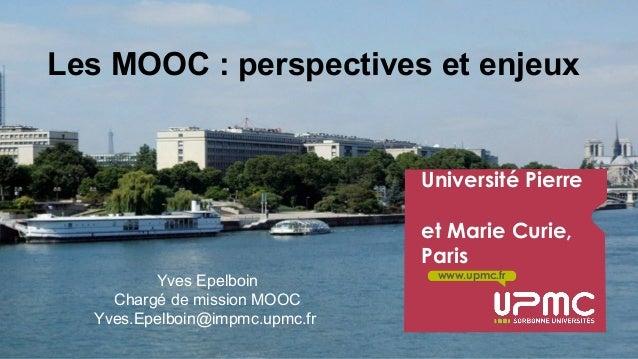 Y. Epelboin UPMC-Sorbonne Universités CUME 10/04/2014 www.upmc.fr Université Pierre et Marie Curie, Paris Les MOOC : persp...