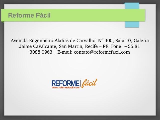 Reforme Fácil AvenidaEngenheiroAbdiasdeCarvalho,N°400,Sala10,Galeria JaimeCavalcante,SanMartin,Recife–PE....