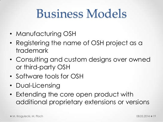Business Models • Manufacturing OSH • Registering the name of OSH project as a trademark • Consulting and custom designs o...