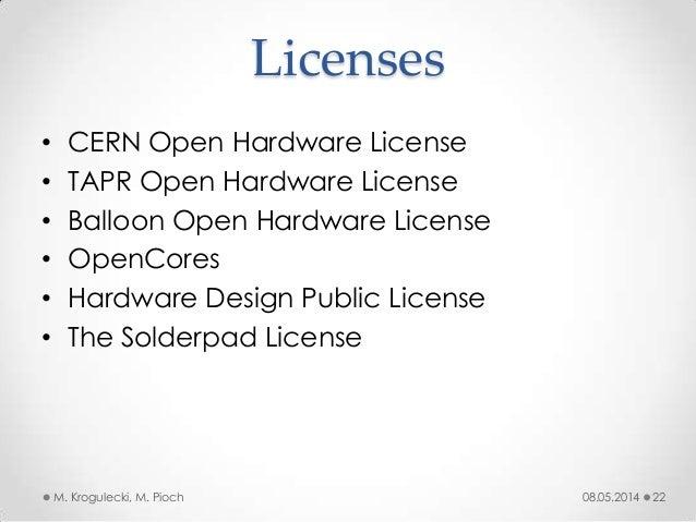 Licenses • CERN Open Hardware License • TAPR Open Hardware License • Balloon Open Hardware License • OpenCores • Hardware ...