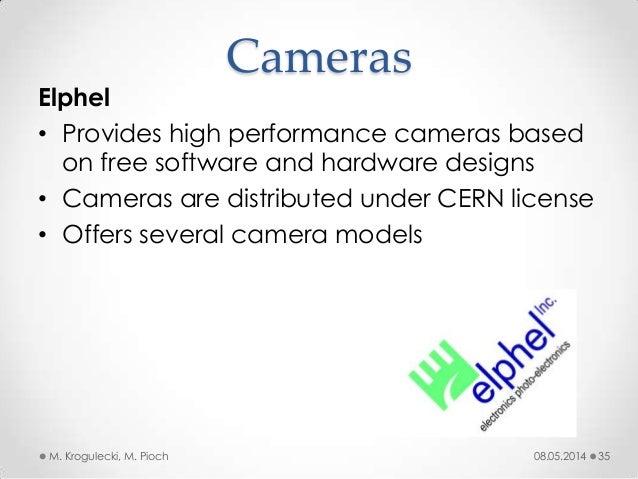 08.05.2014M. Krogulecki, M. Pioch 35 Elphel • Provides high performance cameras based on free software and hardware design...