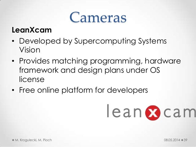 08.05.2014M. Krogulecki, M. Pioch 39 LeanXcam • Developed by Supercomputing Systems Vision • Provides matching programming...
