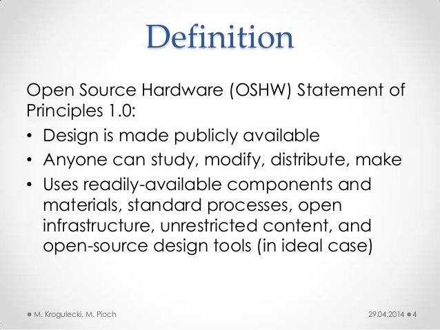 Definition Open Source Hardware (OSHW) Statement of Principles 1.0: • Design is made publicly available • Anyone can study...