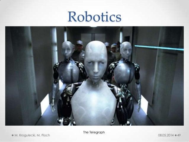 08.05.2014M. Krogulecki, M. Pioch 49 Robotics The Telegraph
