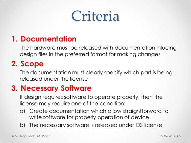 Criteria 1. Documentation The hardware must be released with documentation inlucing design files in the preferred format f...