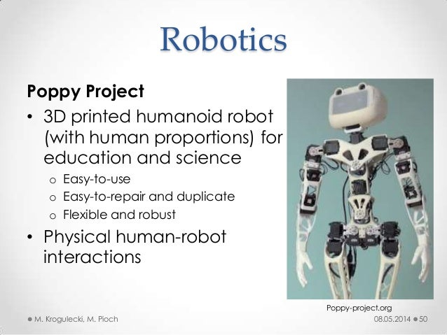 08.05.2014M. Krogulecki, M. Pioch 50 Poppy Project • 3D printed humanoid robot (with human proportions) for education and ...