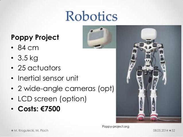 Poppy Project • 84 cm • 3.5 kg • 25 actuators • Inertial sensor unit • 2 wide-angle cameras (opt) • LCD screen (option) • ...