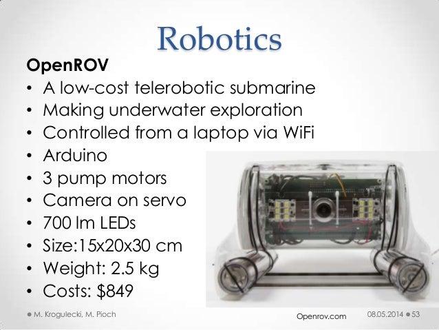 08.05.2014M. Krogulecki, M. Pioch 53 OpenROV • A low-cost telerobotic submarine • Making underwater exploration • Controll...