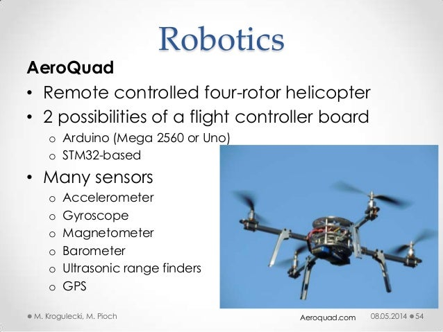 08.05.2014M. Krogulecki, M. Pioch 54 AeroQuad • Remote controlled four-rotor helicopter • 2 possibilities of a flight cont...