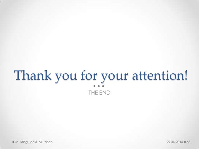 Thank you for your attention! THE END 29.04.2014M. Krogulecki, M. Pioch 65