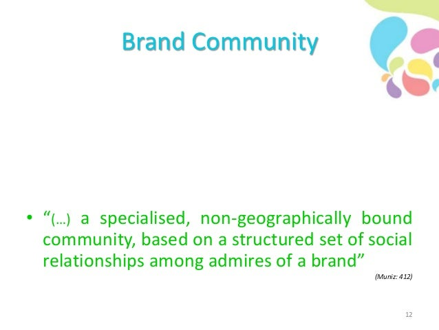 """Brand Community • """"(…) a specialised, non-geographically bound community, based on a structured set of social relationship..."""