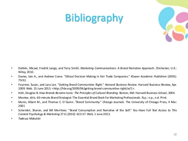 Bibliography • Dahlén, Micael, Fredrik Lange, and Terry Smith. Marketing Communications: A Brand Narrative Approach. Chich...
