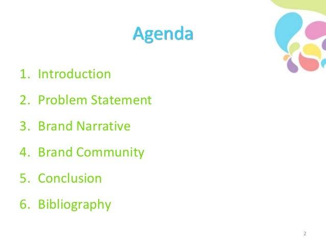 Agenda 1. Introduction 2. Problem Statement 3. Brand Narrative 4. Brand Community 5. Conclusion 6. Bibliography 2