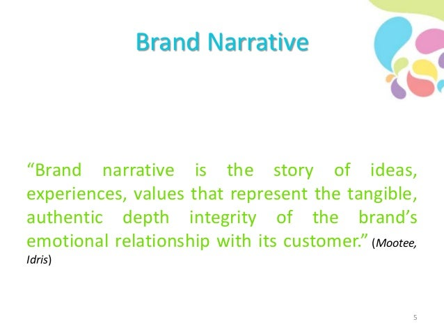 """Brand Narrative """"Brand narrative is the story of ideas, experiences, values that represent the tangible, authentic depth i..."""