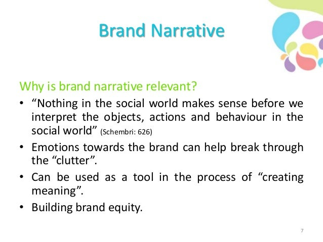 """Brand Narrative Why is brand narrative relevant? • """"Nothing in the social world makes sense before we interpret the object..."""