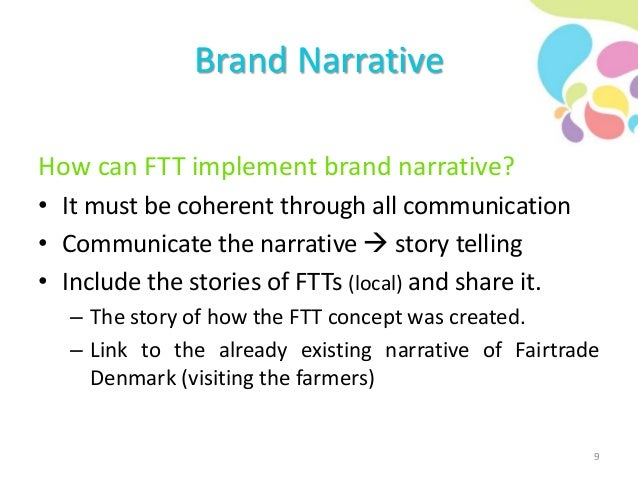 Brand Narrative How can FTT implement brand narrative? • It must be coherent through all communication • Communicate the n...