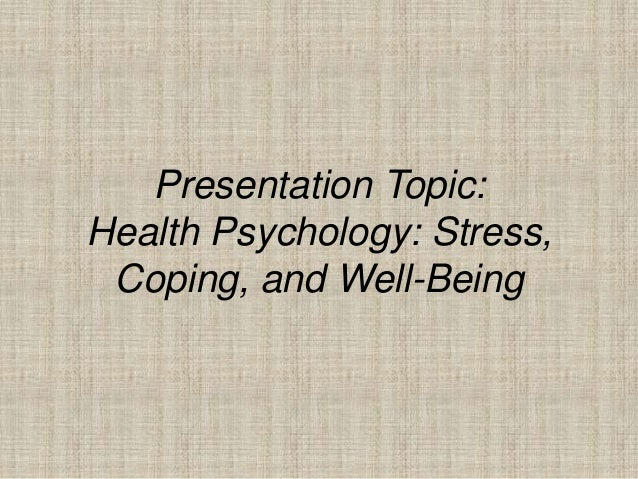 Presentation Topic: Health Psychology: Stress, Coping, and Well-Being