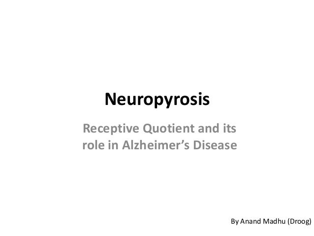 Neuropyrosis Receptive Quotient and its role in Alzheimer's Disease By Anand Madhu (Droog)