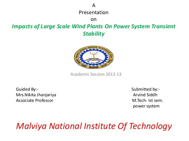 A Presentation on Impacts of Large Scale Wind Plants On Power System Transient Stability Academic Session 2012-13 Guided B...