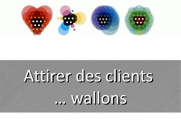Attirer des clientsAttirer des clients … wallons… wallons