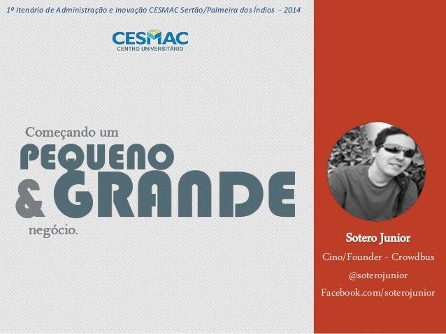 Sotero Junior Cino/Founder - Crowdbus @soterojunior Facebook.com/soterojunior 1º Itenário de Administração e Inovação CESM...