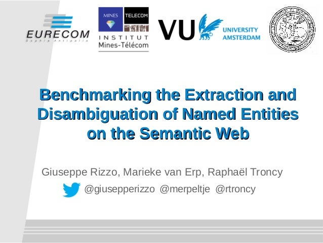 Benchmarking the Extraction andBenchmarking the Extraction and Disambiguation of Named EntitiesDisambiguation of Named Ent...