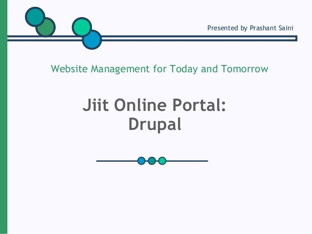 Jiit Online Portal: Drupal Website Management for Today and Tomorrow Presented by Prashant Saini