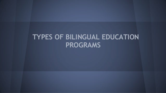 types of bilingual education Different types of esl programs eric digest  a few districts can draw upon a large, stable community group for bilingual education programs.
