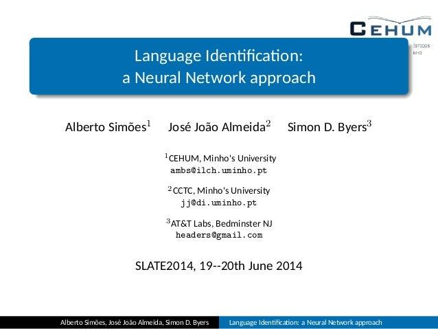 Language Iden fica on: a Neural Network approach Alberto Simões1 José João Almeida2 Simon D. Byers3 1CEHUM, Minho's Univers...