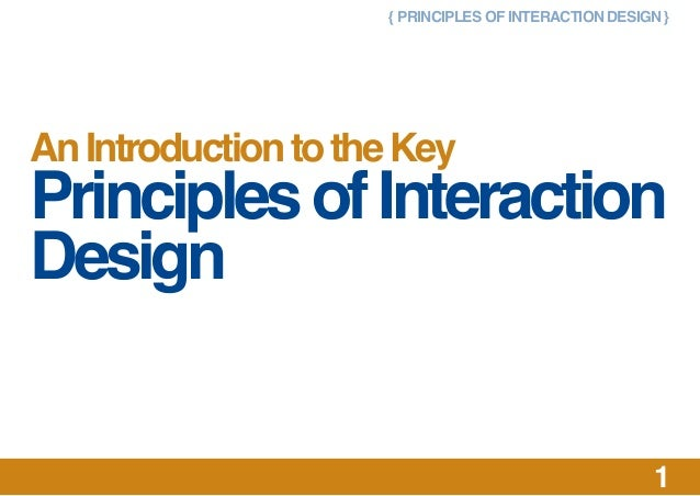 { PRINCIPLES OF INTERACTION DESIGN } 1 AnIntroductiontotheKey PrinciplesofInteraction Design
