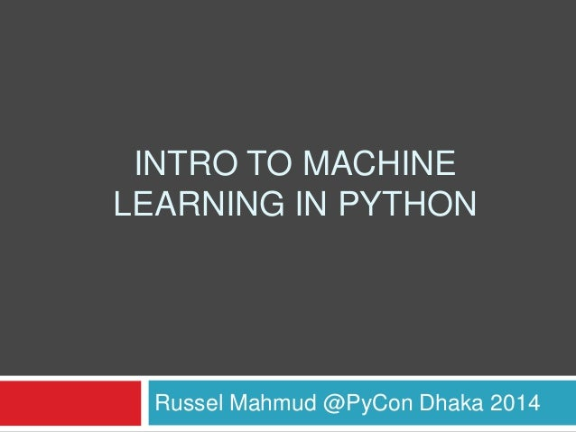 INTRO TO MACHINE LEARNING IN PYTHON Russel Mahmud @PyCon Dhaka 2014